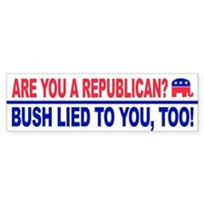 Bumper Sticker BUSH LIED TO YOU, TOO!