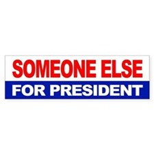 SOMEONE ELSE FOR PRESIDENT Bumper Bumper Sticker
