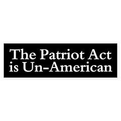 THE PATRIOT ACT IS UN-AMERICAN Bumper Bumper Sticker