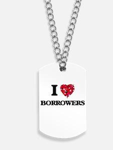 I Love Borrowers Dog Tags