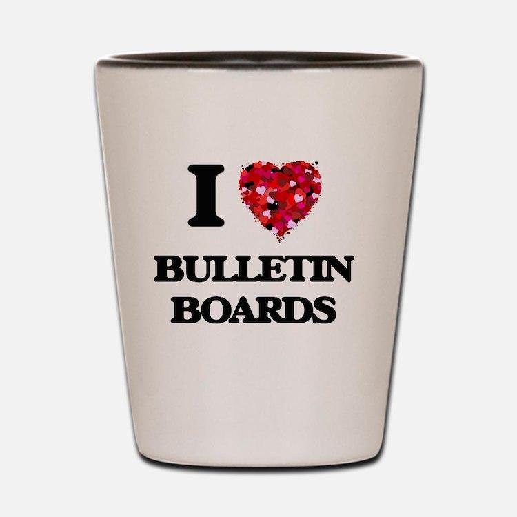 I Love Bulletin Boards Shot Glass