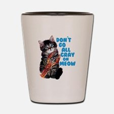 Cray on Meow Shot Glass