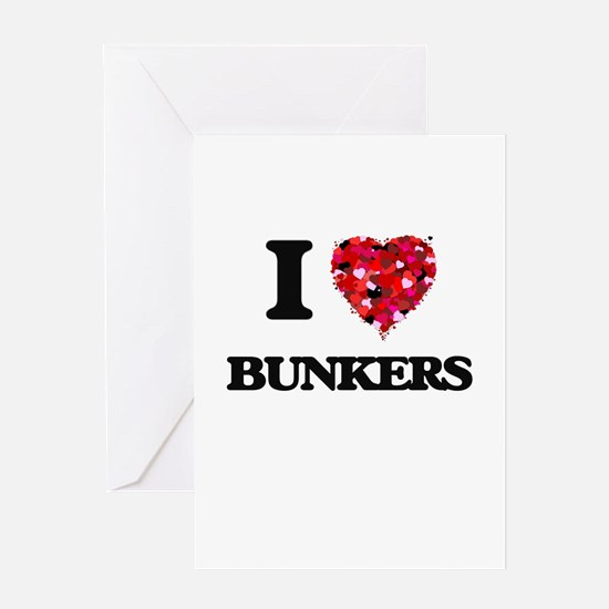 I Love Bunkers Greeting Cards