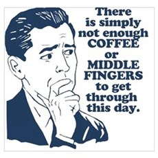Coffee And The Middle Finger Poster