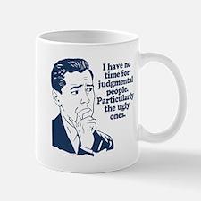 No Time For Ugly Judgmental People Mug