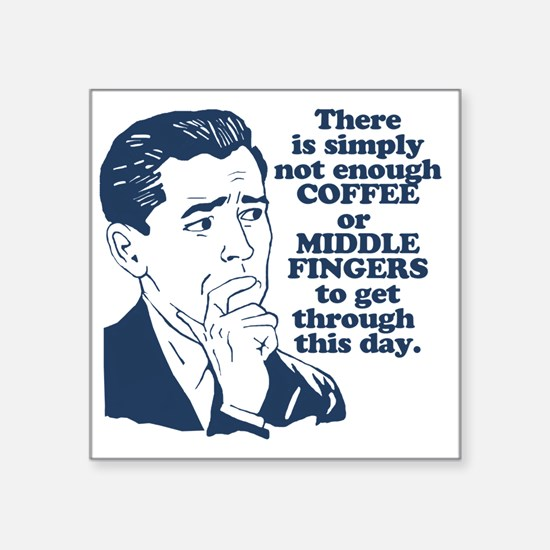 """Coffee And The Middle Finge Square Sticker 3"""" x 3"""""""