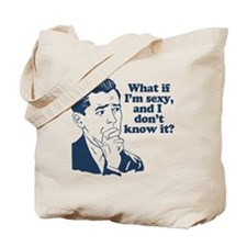 Sexy But Don't Know It Tote Bag