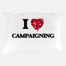 I love Campaigning Pillow Case