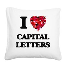 I love Capital Letters Square Canvas Pillow