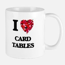 I love Card Tables Mugs