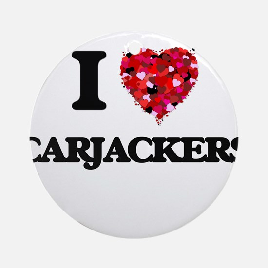 I love Carjackers Ornament (Round)