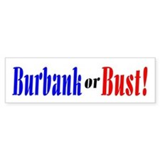 Burbank or Bust! Bumper Bumper Sticker