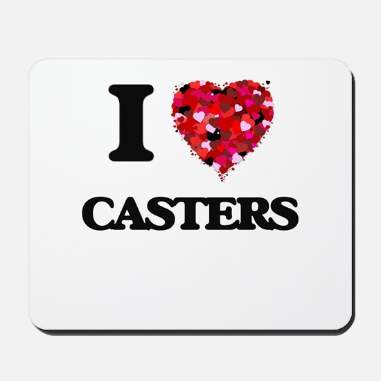 I love Casters Mousepad