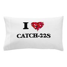 I love Catch-22s Pillow Case