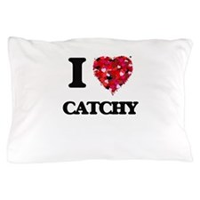 I love Catchy Pillow Case
