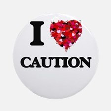 I love Caution Ornament (Round)