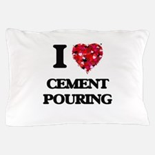 I love Cement Pouring Pillow Case
