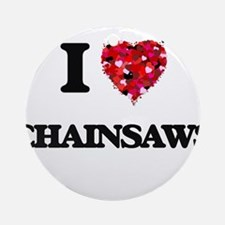 I love Chainsaws Ornament (Round)