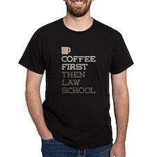Coffee Then Law School T-Shirt