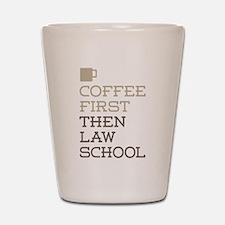 Coffee Then Law School Shot Glass