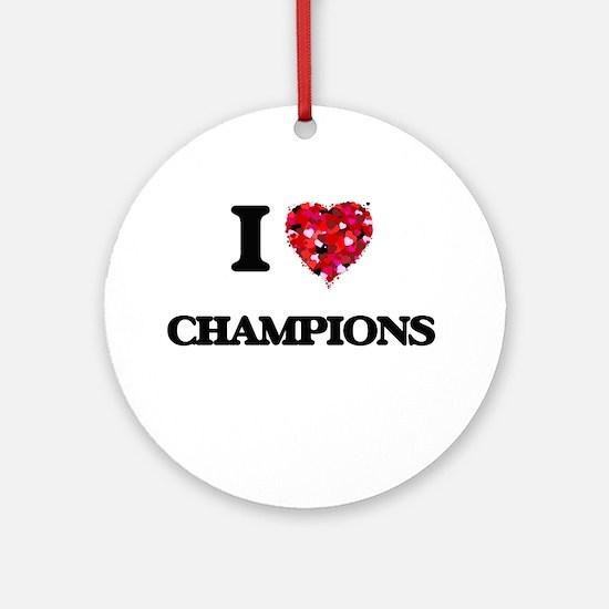 I love Champions Ornament (Round)