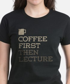 Coffee Then Lecture T-Shirt