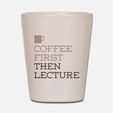 Coffee Then Lecture Shot Glass