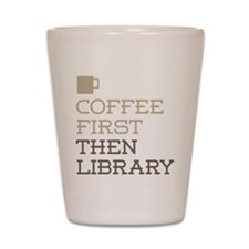 Coffee Then Library Shot Glass