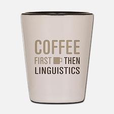Coffee Then Linguistics Shot Glass