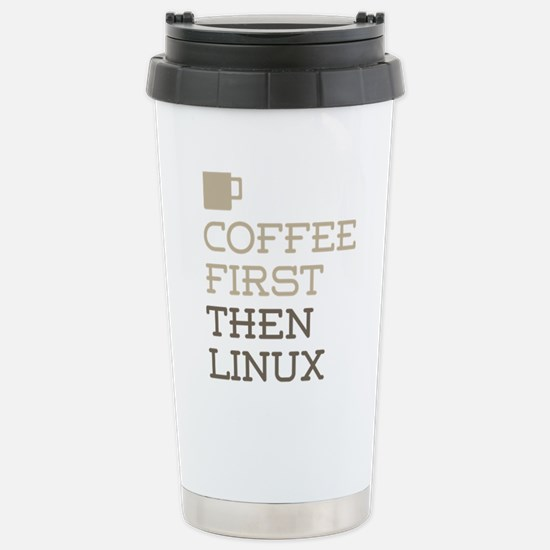 Coffee Then Linux Stainless Steel Travel Mug