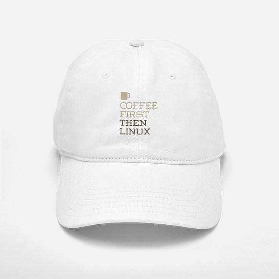 Coffee Then Linux Baseball Baseball Cap