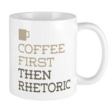 Coffee Then Rhetoric Mugs