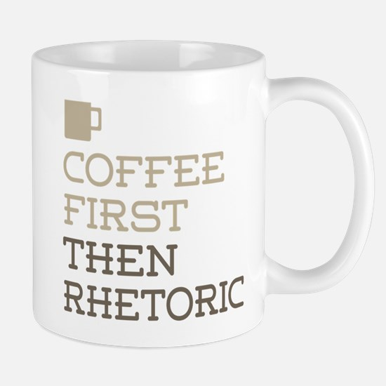 Coffee Then Rhetoric Mugs