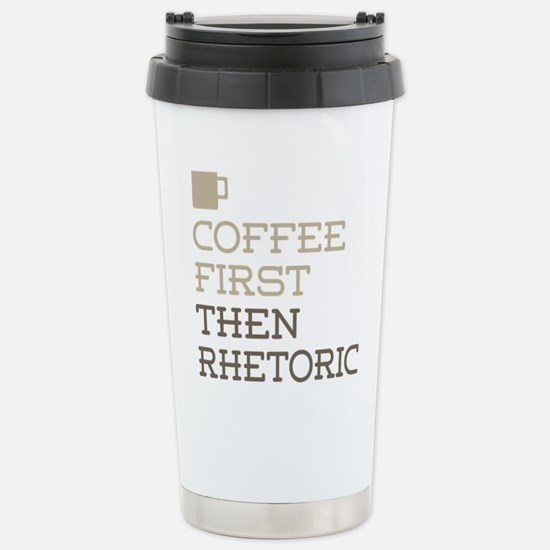 Coffee Then Rhetoric Stainless Steel Travel Mug
