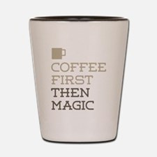 Coffee Then Magic Shot Glass