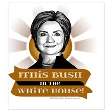 I Want This Bush in the White House Poster