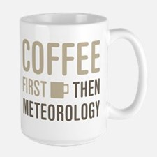 Coffee Then Meteorology Mugs