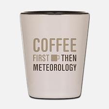 Coffee Then Meteorology Shot Glass