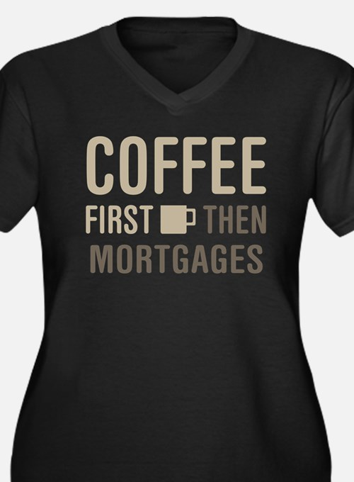 Coffee Then Mortgages Plus Size T-Shirt