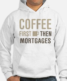 Coffee Then Mortgages Hoodie
