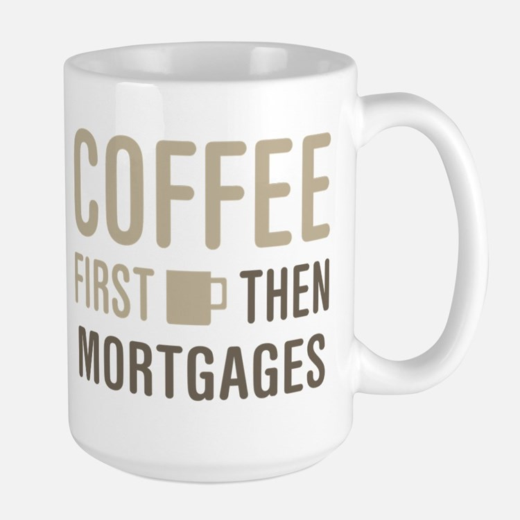 Coffee Then Mortgages Mugs
