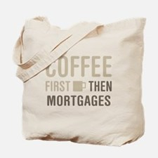 Coffee Then Mortgages Tote Bag