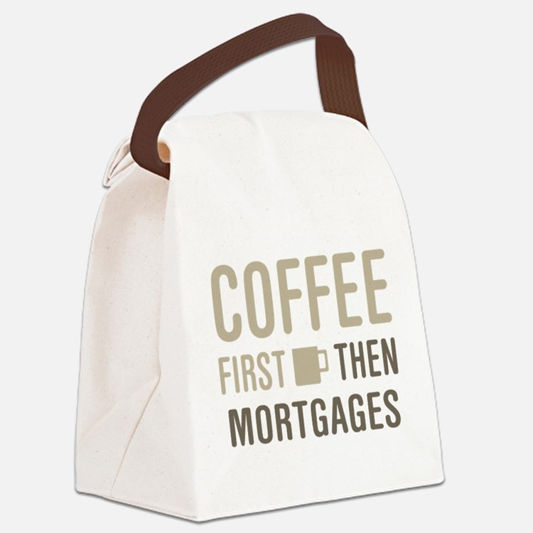 Coffee Then Mortgages Canvas Lunch Bag