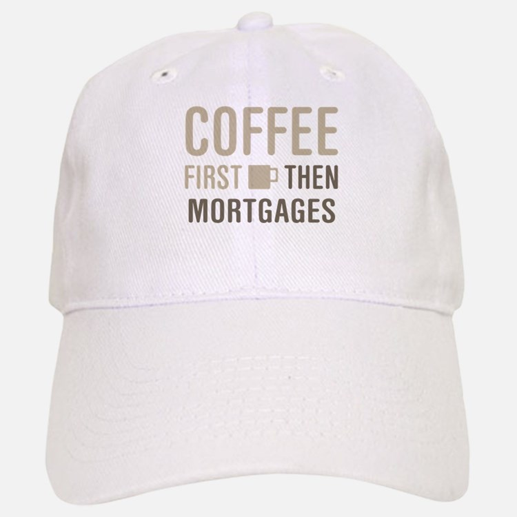 Coffee Then Mortgages Baseball Baseball Cap