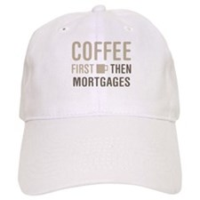 Coffee Then Mortgages Baseball Cap