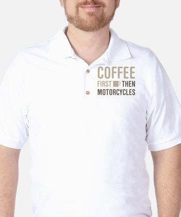 Coffee Then Motorcycles Golf Shirt