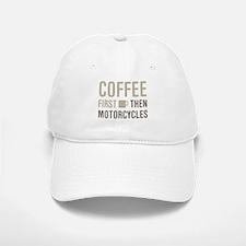 Coffee Then Motorcycles Baseball Baseball Cap