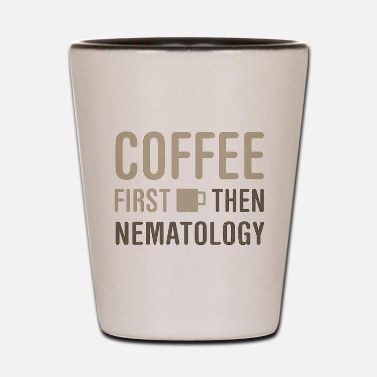 Coffee Then Nematology Shot Glass