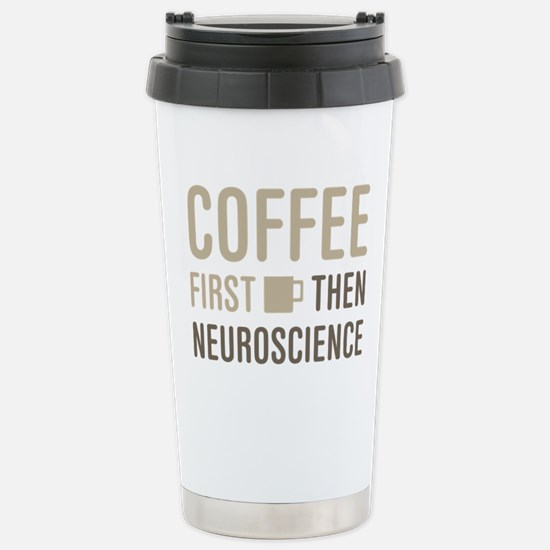 Coffee Then Neuroscienc Stainless Steel Travel Mug