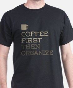 Coffee Then Organize T-Shirt
